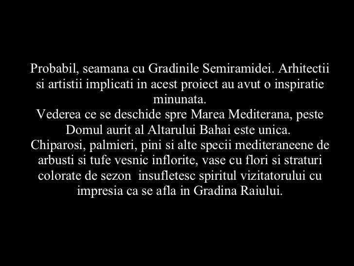 Probabil, seamana cu Gradinile Semiramidei. Arhitectii si artistii implicati in acest proiect au avut o inspiratie minunat...
