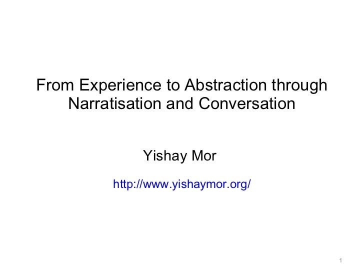 From Experience to Abstraction through Narratisation and Conversation Yishay Mor  http://www.yishaymor.org/