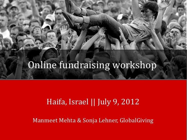 Online fundraising workshop     Haifa, Israel || July 9, 2012 Manmeet Mehta & Sonja Lehner, GlobalGiving