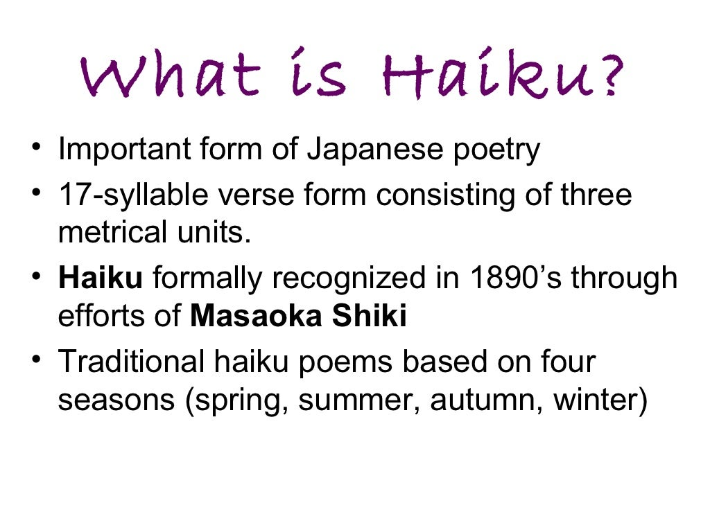 how to write haiku poetry Haiku poems are basically mood poems, that done require metaphors or similes these three-lined poems are inspired by elements of nature, or a moment of beauty developed by japanese poets, english poets have adapted haiku poetry, and it is a wonderful experience to write and express feelings for anyone.