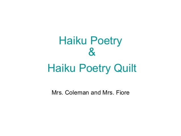 Haiku Poetry & Haiku Poetry Quilt Mrs. Coleman and Mrs. Fiore