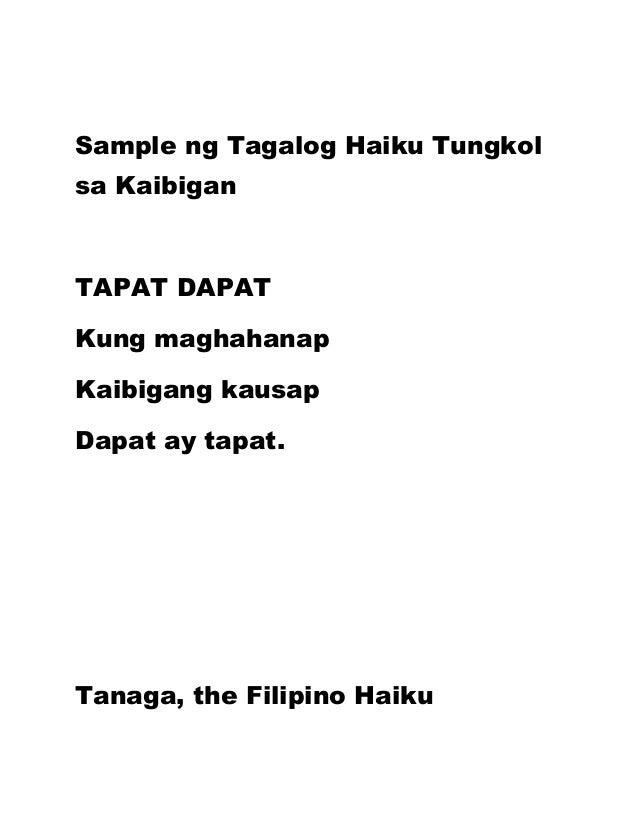 Sample ng Tagalog Haiku Tungkol sa Kaibigan TAPAT DAPAT Kung maghahanap Kaibigang kausap Dapat ay tapat. Tanaga, the Filip...