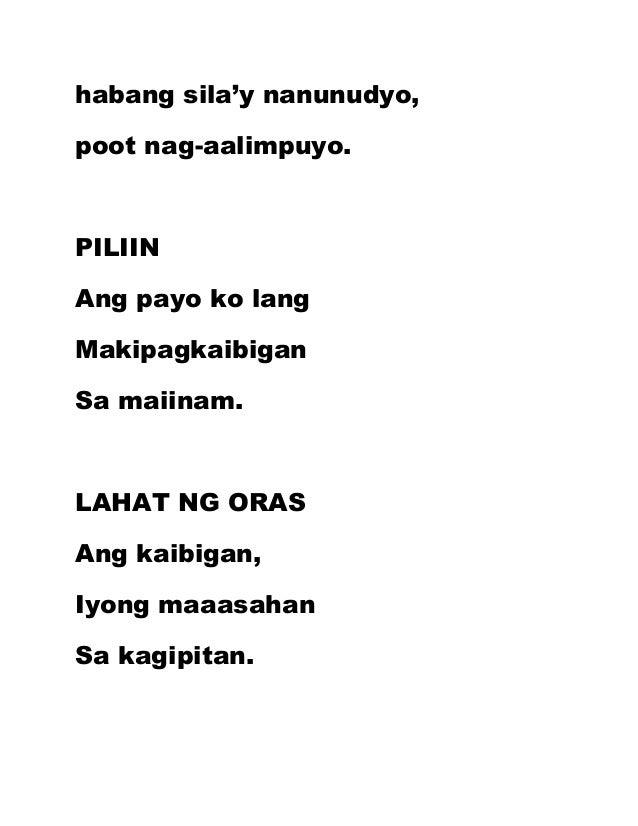 habang sila'y nanunudyo, poot nag-aalimpuyo. PILIIN Ang payo ko lang Makipagkaibigan Sa maiinam. LAHAT NG ORAS Ang kaibiga...