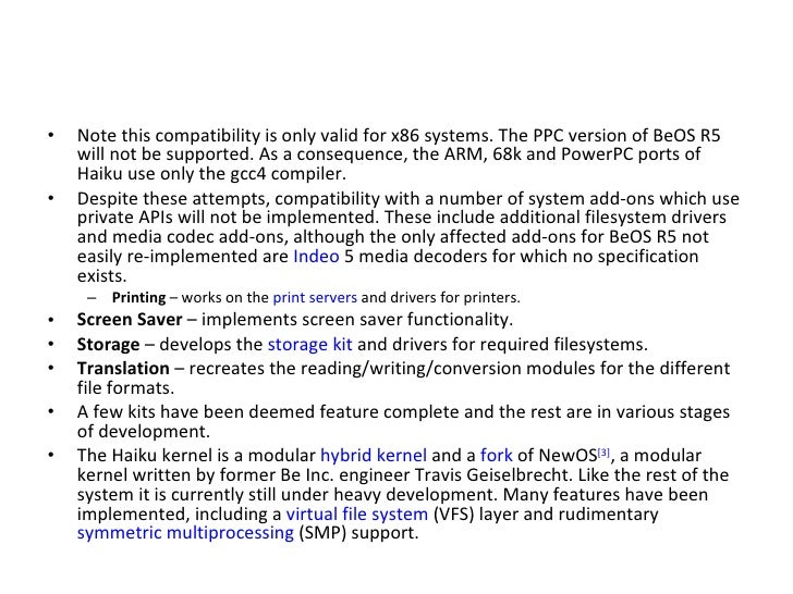 <ul><li>Note this compatibility is only valid for x86 systems. The PPC version of BeOS R5 will not be supported. As a cons...