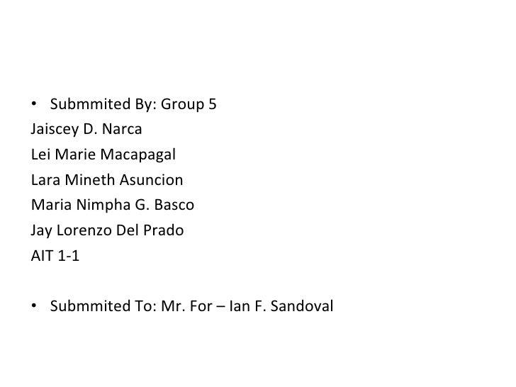 <ul><li>Submmited By: Group 5 </li></ul><ul><li>Jaiscey D. Narca </li></ul><ul><li>Lei Marie Macapagal </li></ul><ul><li>L...