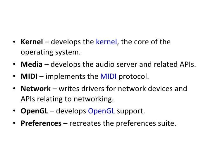 <ul><li>Kernel  – develops the  kernel , the core of the operating system. </li></ul><ul><li>Media  – develops the audio s...