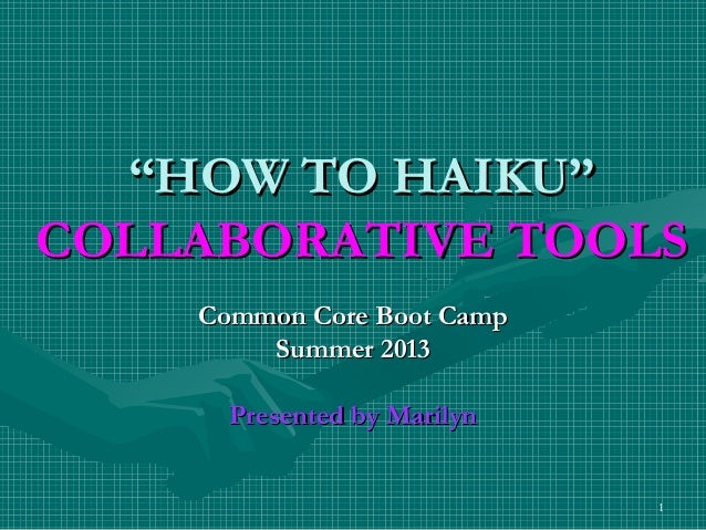 "1 """"HOW TO HAIKU""HOW TO HAIKU"" COLLABORATIVE TOOLSCOLLABORATIVE TOOLS Common Core Boot CampCommon Core Boot Camp Summer 20..."