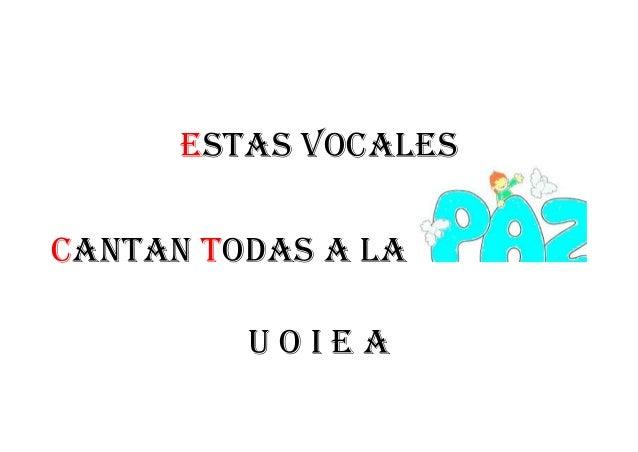Estas vocalEs cantan todas a la U o I E a