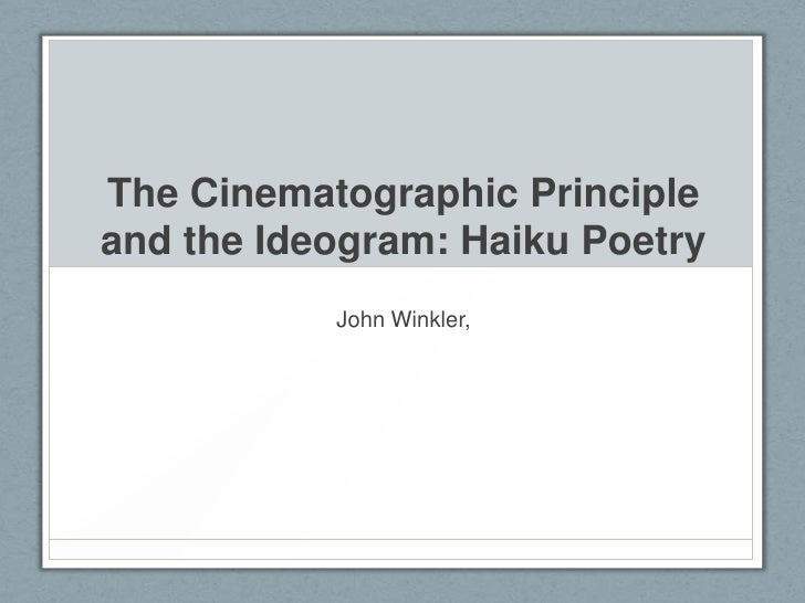 The Cinematographic Principleand the Ideogram: Haiku Poetry<br />John Winkler,<br />