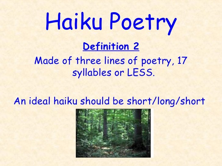 Haiku Poetry             Definition 2    Made of three lines of poetry, 17           syllables or LESS.An ideal haiku shou...