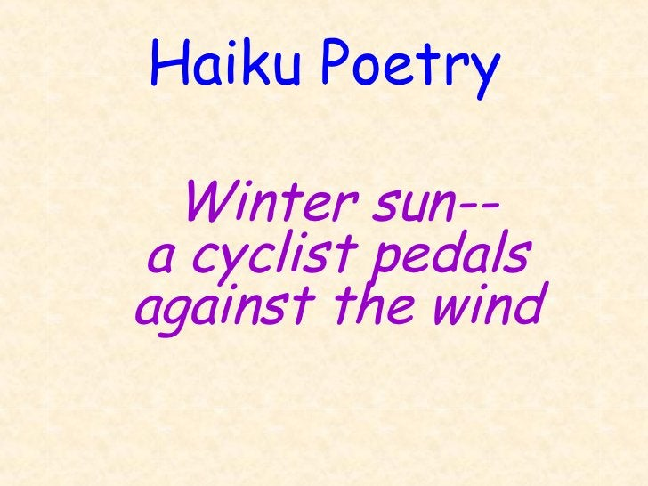 Haiku Poetry  Winter sun--a cyclist pedalsagainst the wind