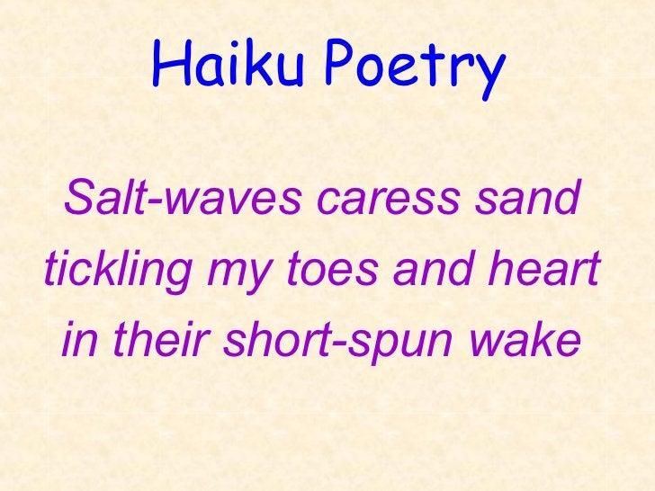 Haiku Poetry  Salt-waves caress sandtickling my toes and heart in their short-spun wake