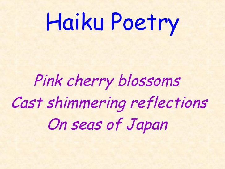 Haiku Poetry   Pink cherry blossomsCast shimmering reflections     On seas of Japan