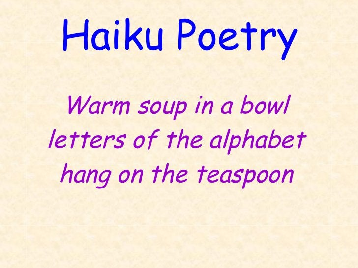 Haiku Poetry  Warm soup in a bowlletters of the alphabet hang on the teaspoon