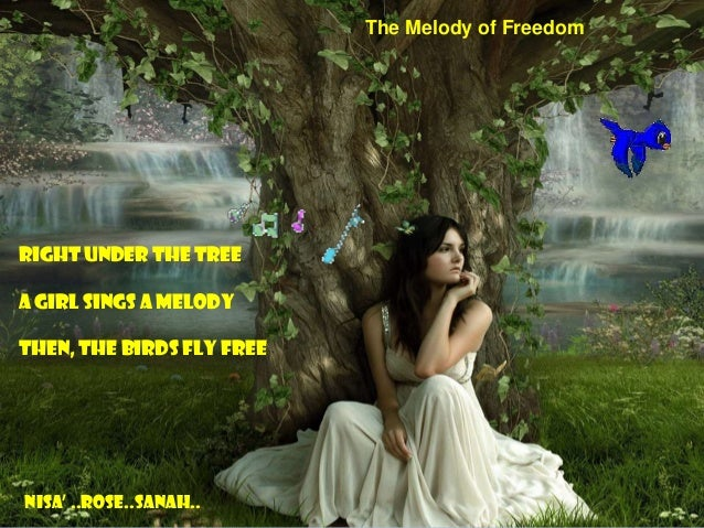 Right under the treeA girl sings a melodyThen, the birds fly freenisa' ..rose..sanah..The Melody of Freedom
