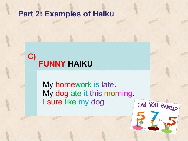Part 3: GETTING STARTED WRITING HAIKU 1. Select a type of haiku. Decide if you are going to write a seasonal, nature, or o...