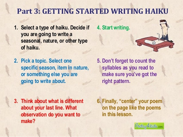 write a haiku When you want a brief, elegant stand-alone verse, a haiku is ideal this page explains simply and clearly how to write a haiku in english -- your own version of this.