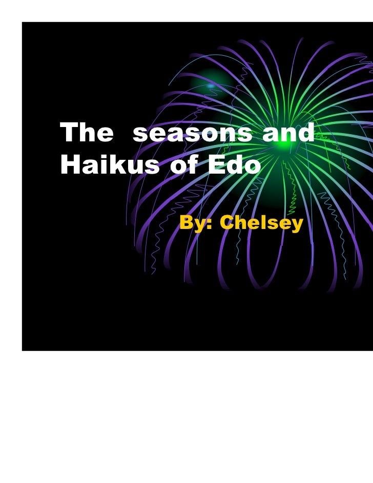 The seasons andHaikus of Edo       By: Chelsey