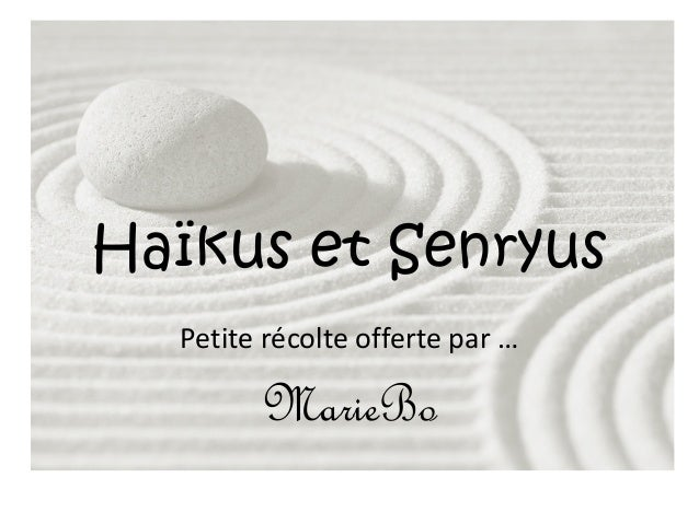 Haïkus et Senryus Petite récolte offerte par … MarieBo