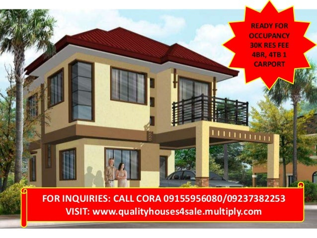 READY FOR OCCUPANCY 30K RES FEE 4BR, 4TB 1 CARPORT  FOR INQUIRIES: CALL CORA 09155956080/09237382253 VISIT: www.qualityhou...