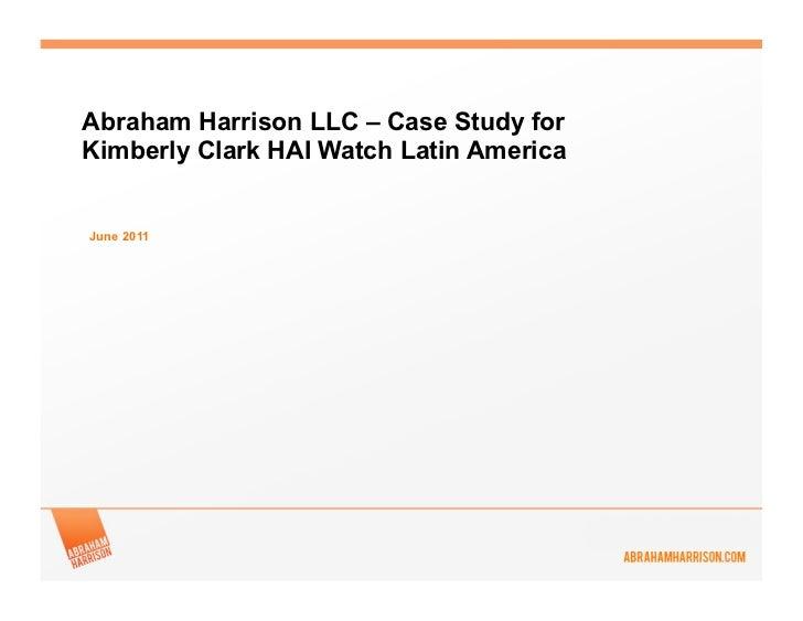 Abraham Harrison LLC – Case Study forKimberly Clark HAI Watch Latin AmericaJune 2011