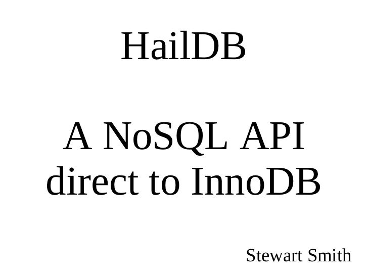 HailDB A NoSQL API direct to InnoDB Stewart Smith