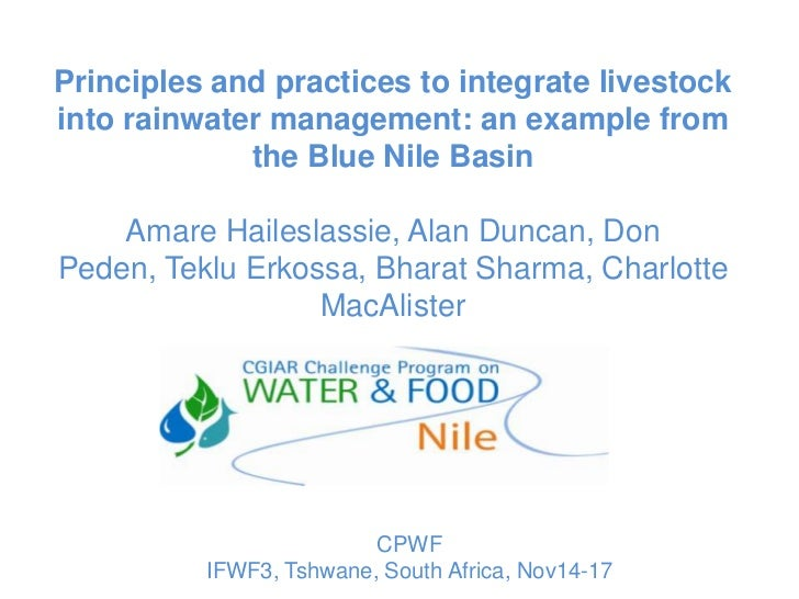 Principles and practices to integrate livestockinto rainwater management: an example from             the Blue Nile Basin ...