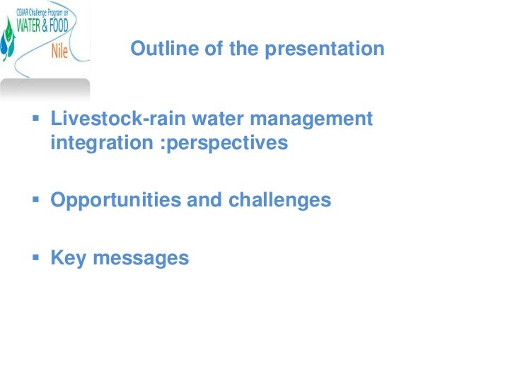Outline of the presentation Livestock-rain water management  integration :perspectives Opportunities and challenges Key...
