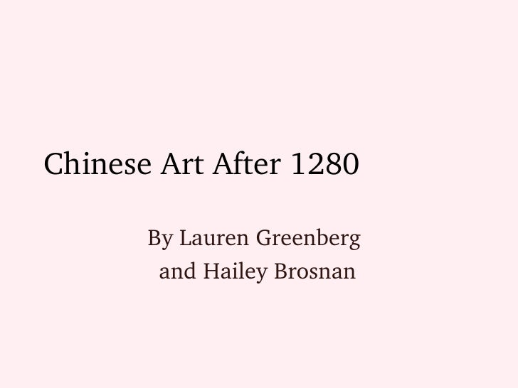 Chinese Art After 1280 By Lauren Greenberg  and Hailey Brosnan
