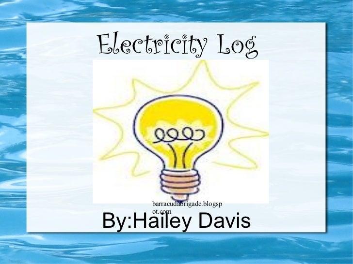 Electricity Log By:Hailey Davis barracudabrigade.blogspot.com