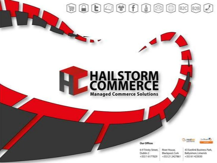 Hailstorm Commerce IntroductionWho we are: Office locations in Limerick, Cork & Dublin Staff headcount of 13What we do:...