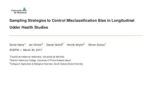 Sampling Strategies to Control Misclassification Bias in Longitudinal Udder Health Studies Denis Haine1 Ian Dohoo2 Daniel S...