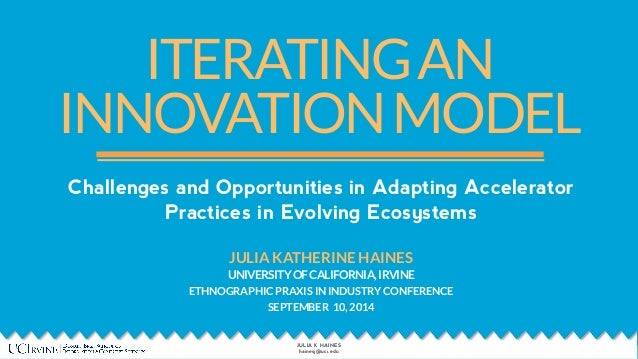 ITERATING AN  INNOVATION MODEL  Challenges and Opportunities in Adapting Accelerator  Practices in Evolving Ecosystems  ! ...