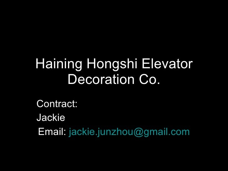 Haining Hongshi Elevator Decoration Co. Contract: Jackie Email:  [email_address]