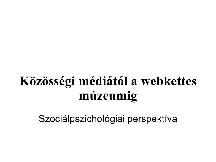Közösségi médiától a webkettes múzeumig Szociálpszichológiai perspektíva