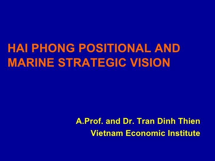 <ul><li>A.Prof. and Dr. Tran Dinh Thien </li></ul><ul><li>Vietnam Economic Institute </li></ul>HAI PHONG POSITIONAL AND MA...