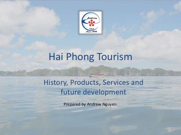 Hai Phong TourismHistory, Products, Services and     future development      Prepared by Andrew Nguyen