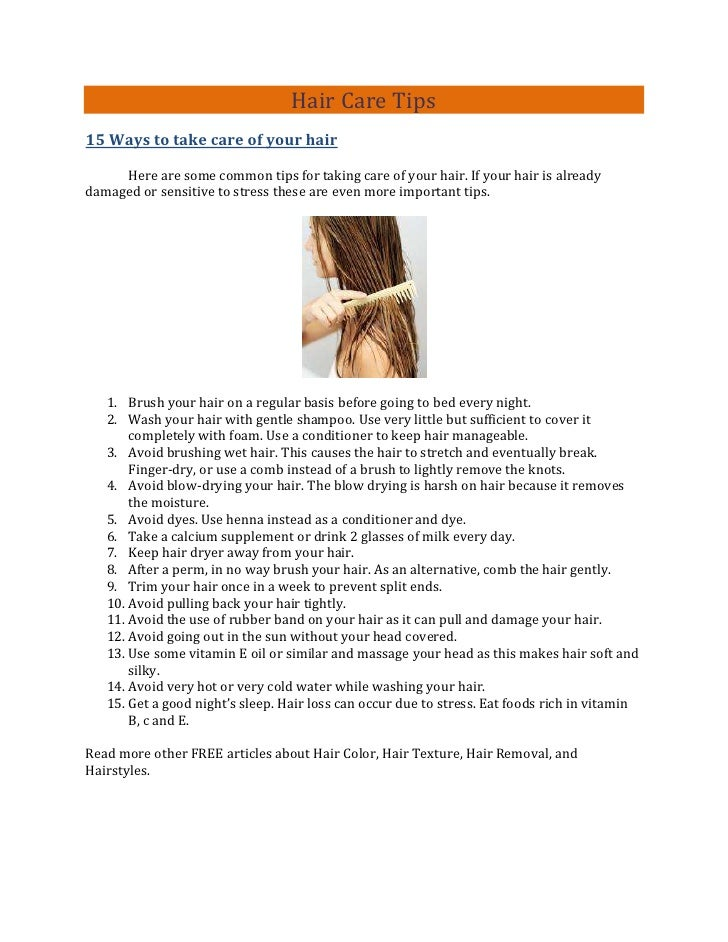 Hair Care Tips15 Ways to take care of your hair     Here are some common tips for taking care of your hair. If your hair i...