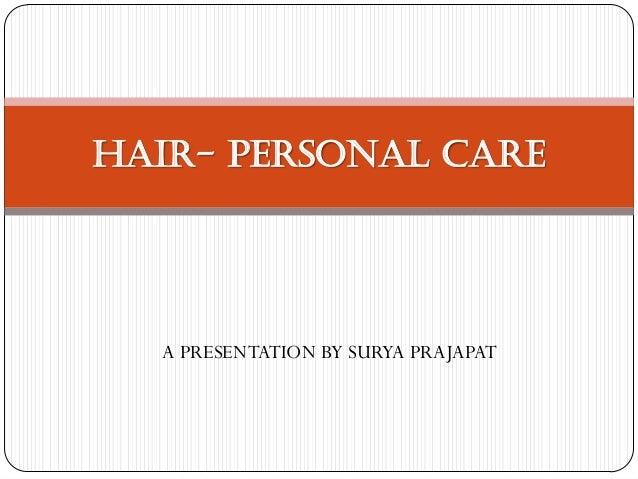 HAIR- Personal care  A PRESENTATION BY SURYA PRAJAPAT