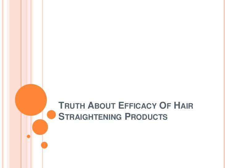 Truth About Efficacy Of Hair Straightening Products<br />