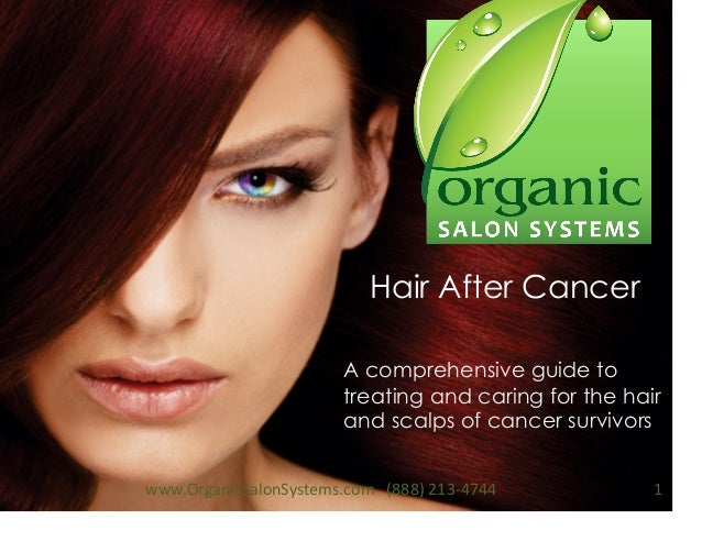 Hair After Cancer A comprehensive guide to treating and caring for the hair and scalps of cancer survivors 1  www.Organi...