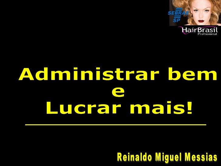 Reinaldo Miguel Messias Administrar bem e  Lucrar mais!