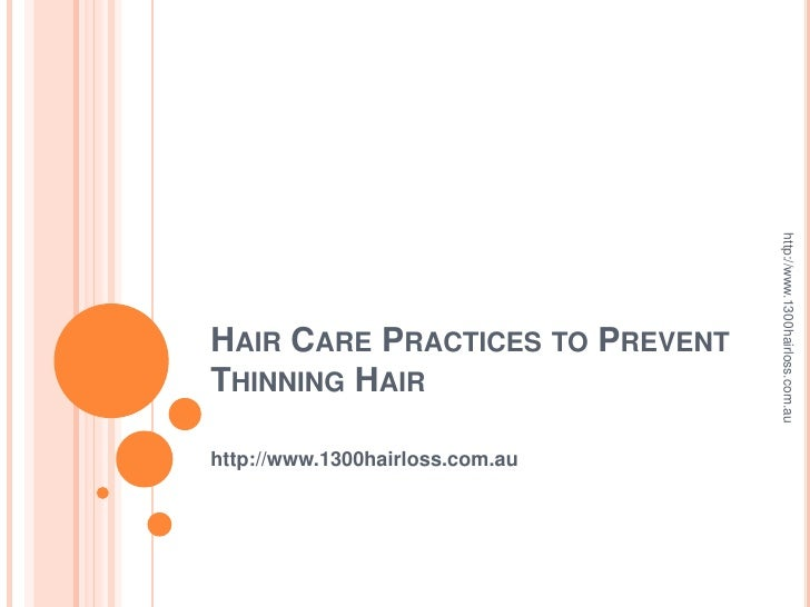 http://www.1300hairloss.com.auHAIR CARE PRACTICES TO PREVENTTHINNING HAIRhttp://www.1300hairloss.com.au