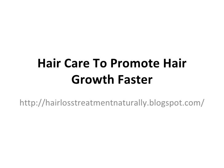Hair Care To Promote Hair          Growth Fasterhttp://hairlosstreatmentnaturally.blogspot.com/