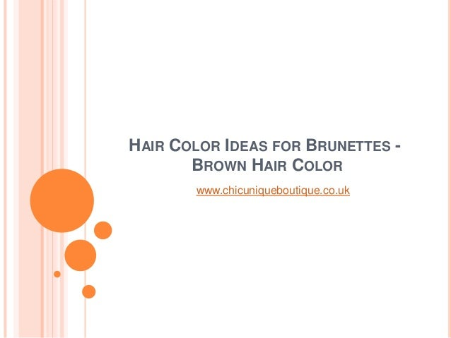 HAIR COLOR IDEAS FOR BRUNETTES -BROWN HAIR COLORwww.chicuniqueboutique.co.uk