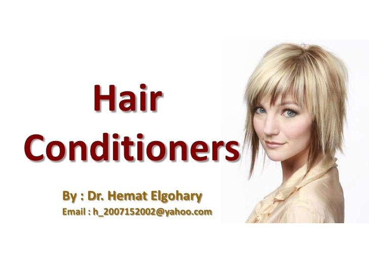 HairConditioners  By : Dr. Hemat Elgohary  Email : h_2007152002@yahoo.com