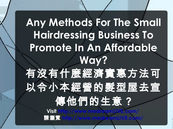 <ul>Any Methods For The Small Hairdressing Business To Promote In An Affordable Way? 有沒有什麼經濟實惠方法可以令小本經營的髮型屋去宣傳他們的生意 ? Visi...