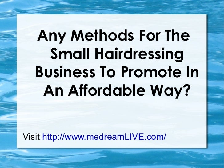 <ul>Any Methods For The Small Hairdressing Business To Promote In An Affordable Way? Visit  http://www.medreamLIVE.com/   ...