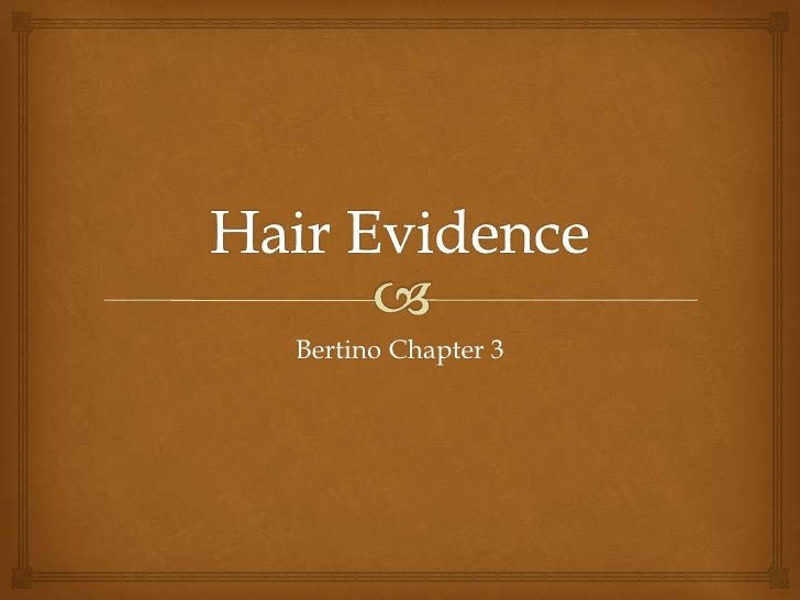 Hair Evidence<br />Bertino Chapter 3<br />
