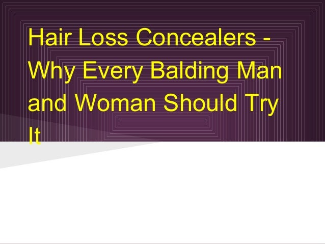 Hair Loss Concealers -Why Every Balding Manand Woman Should TryIt